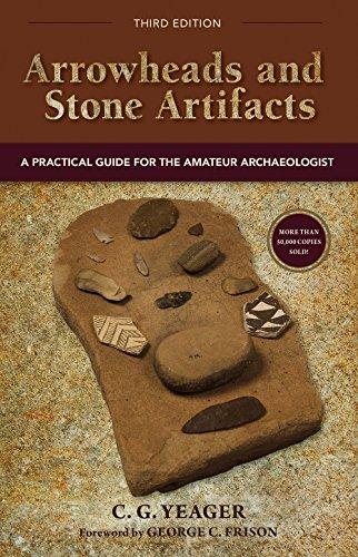 Arrowheads and Stone Artifacts, Third Edition: A Practical Guide for the Amateur Archaeologist (The Pruett Series) by C.G. Yeager (2016-09-13)