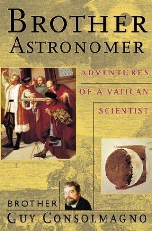 Brother Astronomer: Adventures of a Vatican Scientist (New-trade science series) por Guy Consolmagno