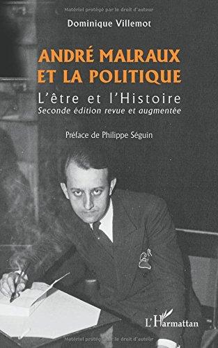André Malraux et la politique: L'être et l'Histoire - Seconde édition revue et augmentée