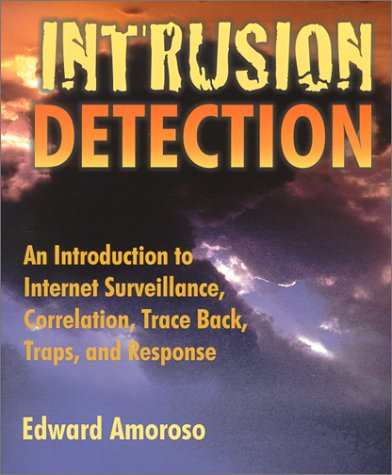 Intrusion Detection: An Introduction to Internet Surveillance, Correlation, Traps, Trace Back, and Response