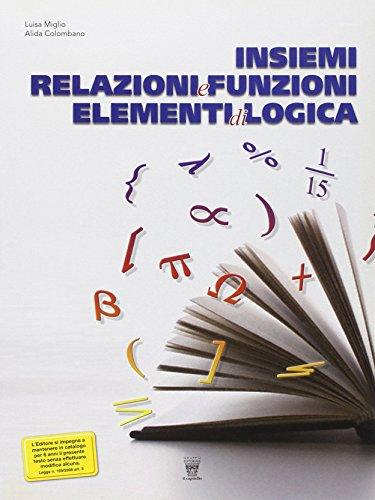 Insiemi, Relazioni e Funzioni. Elementi di Logica