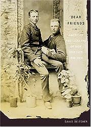 Dear Friends: American Photographs of Men Together,1840-1918 by David Deitcher (2005-03-11)