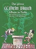 Das grosse Wilhelm Busch Album in Farbe, 1100 Abbildungen -