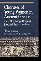 Choruses of Young Women in Ancient Greece: Their Morphology, Religious Role and Social Functions (Greek Studies: Interdisciplinary Approaches) by Claude Calame (1997-02-28)