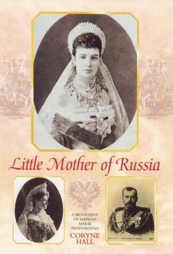 Little Mother of Russia: A Biography of Empress Marie Feodorovna (Schmuck Leben Meer)
