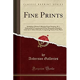 Fine Prints: Including a Private Collection From Newport, R. I. (Selected by a Connoisseur) Of the Mezzotints Printed in Color by S. Arlent Edwards, Comprising Ninety-Four Plates (Classic Reprint)