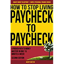 How to Stop Living Paycheck to Paycheck (2nd Edition): A proven path to money mastery in only 15 minutes a week! (Simple Personal Finance Books) (Smart Money Blueprint) (English Edition)