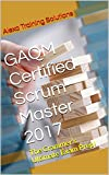 GAQM Certified Scrum Master 2017: The Crammer's Ultimate Exam Prep! (English Edition)