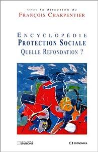 Encyclopédie de la protection sociale : quelle refonte ? par François Charpentier