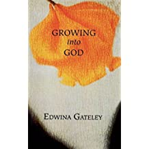 Growing into God by Edwina Gateley (2000-08-01)