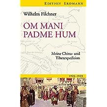 Om mani padme hum: Meine China- und Tibetexpedition (Edition Erdmann)