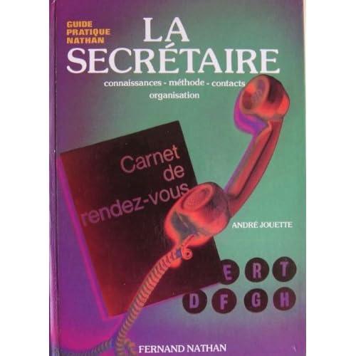 La Secrétaire : Connaissances, méthode, contacts, organisation (Guide pratique Nathan)