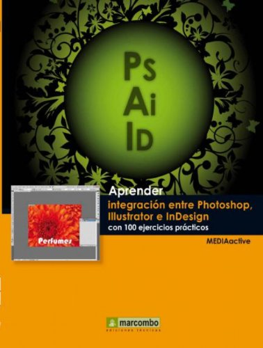 Aprender integración entre Photoshop Illustrator e InDesign con 100 ejercicios prácticos por MEDIAactive