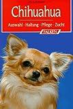 Chihuahua. Auswahl - Haltung - Pflege - Zucht