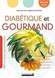 Diabétique et gourmand : 150 recettes gourmandes