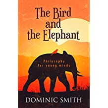 The Bird and the Elephant: Philosophy for Young Minds (English Edition)