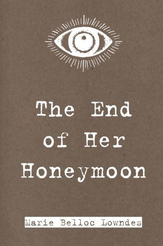 The End of Her Honeymoon by Marie Belloc Lowndes (2016-01-30)