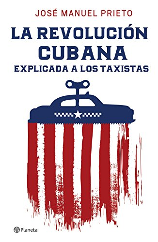 La Revolución cubana explicada a los taxistas por José Manuel Prieto