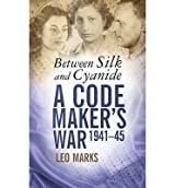 [(Between Silk and Cyanide: A Codemaker's War 1941-45)] [Author: Leo Marks] published on (October, 2007)