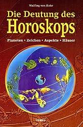 Die Deutung des Horoskops: Planeten, Zeichen, Häuser und Aspekte. Das umfassende Einstiegswerk in die Astrologie und praktische Hinweise zum Nachschlagen