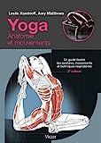 Yoga : anatomie et mouvements : Un guide illustré des postures, mouvements et techniques respiratoires