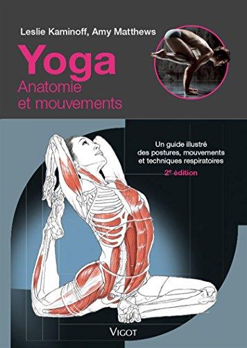 Yoga - Anatomie et mouvements : Un guide illustré des postures ...