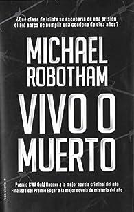 Vivo o muerto par Michael Robotham