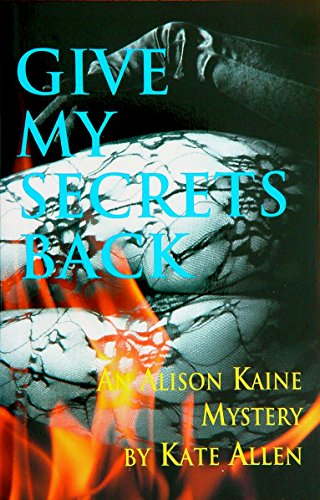give-my-secrets-back-an-alison-kaine-mystery-book-2-english-edition