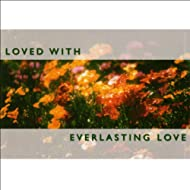 Loved With Everlasting Love