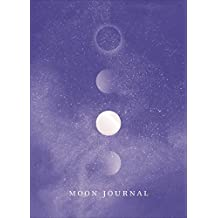 Moon Journal: Astrological guidance, affirmations, rituals and journal exercises to help you reconnect with your own internal universe