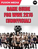 Game Guide for Wwe 2k15 (Unofficial) (English Edition)