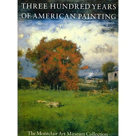 Three Hundred Years of American Painting: Montclair Art Museum Collection