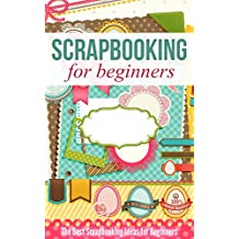 Scrapbooking for Beginners: The Best Scrapbooking Ideas for Beginners (English Edition)