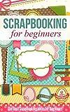 Best Scrapbooking - Scrapbooking for Beginners: The Best Scrapbooking Ideas Review