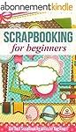 Scrapbooking for Beginners: The Best...