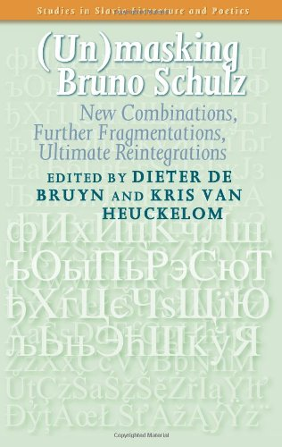 (Un)masking Bruno Schulz.: New Combinations, Further Fragmentations, Ultimate Reintegrations. (Studies in Slavic Literature and Poetics, Band 54) (Kris Van)