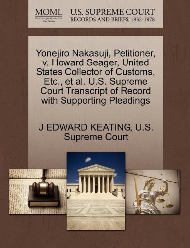 Yonejiro Nakasuji, Petitioner, v. Howard Seager, United States Collector of Customs, Etc., et al. U.S. Supreme Court Transcript of Record with Supporting Pleadings por J EDWARD KEATING