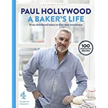 A Baker's Life: 100 fantastic recipes, from my childhood favourites to five-star perfection