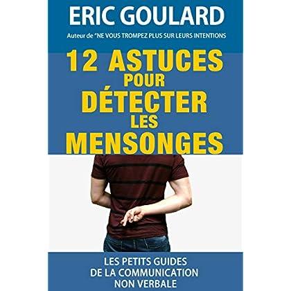 12 Astuces pour détecter les mensonges (Les petits guides de la communication non verbale t. 1)