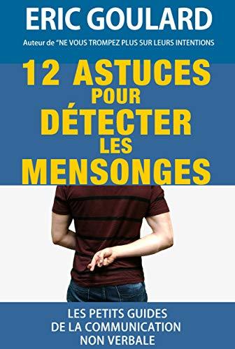 Couverture du livre 12 Astuces pour détecter les mensonges (Les petits guides de la communication non verbale t. 1)
