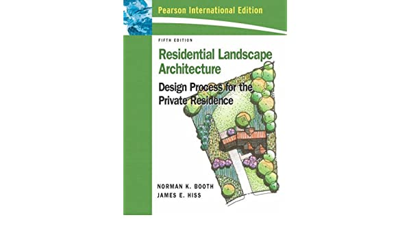 Residential Landscape Architecture International Edition Design Process For Private Residence Amazoncouk Norman K Booth James E Hiss