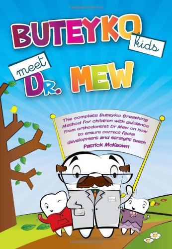 Buteyko Kids Meet Dr Mew: The Complete Buteyko Breathing Method for Children with Guidance from Orthodontist Dr Mew on How to Ensure Correct Facial Development and Straight Teeth por Patrick McKeown