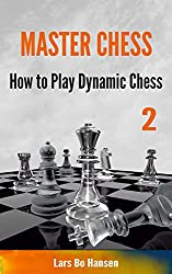 How to Play Dynamic Chess (Master Chess Book 2) (English Edition)