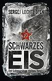 Schwarzes Eis: Der Lebensroman meines Vaters - Sergej Lochthofen