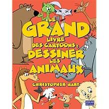 Le grand livre des Cartoons : dessiner les animaux