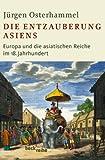 Die Entzauberung Asiens: Europa und die asiatischen Reiche im 18. Jahrhundert -