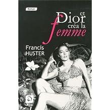 Et Dior créa la femme (Grands Caractères)