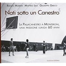 Nati sotto un canestro. La pallacanestro a Monteroni, una passione lunga 60 anni