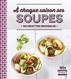 A chaque saison ses soupes - 100 recettes inratables