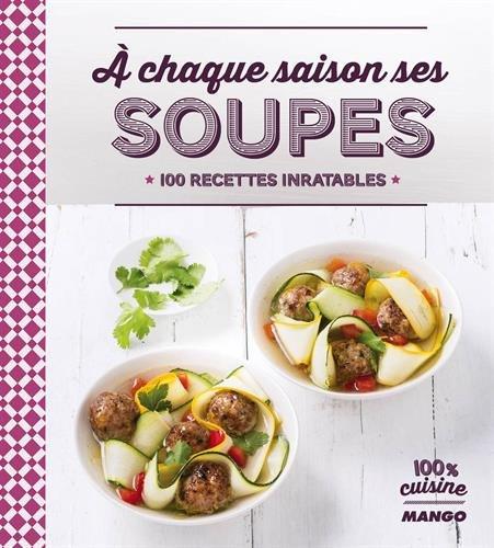A chaque saison ses soupes : 100 recettes inratables par Anne La Fay